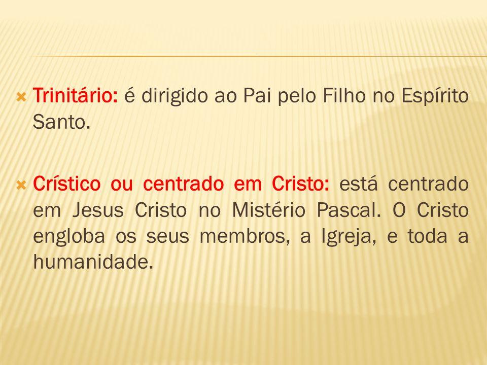 Trinitário: é dirigido ao Pai pelo Filho no Espírito Santo.