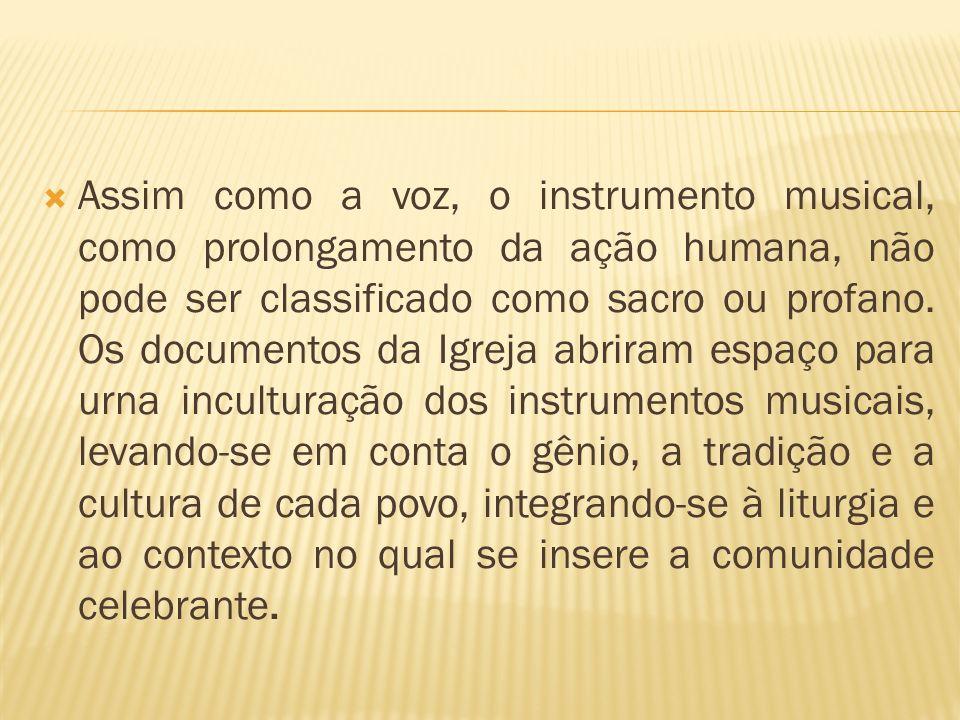 Assim como a voz, o instrumento musical, como prolongamento da ação humana, não pode ser classificado como sacro ou profano.