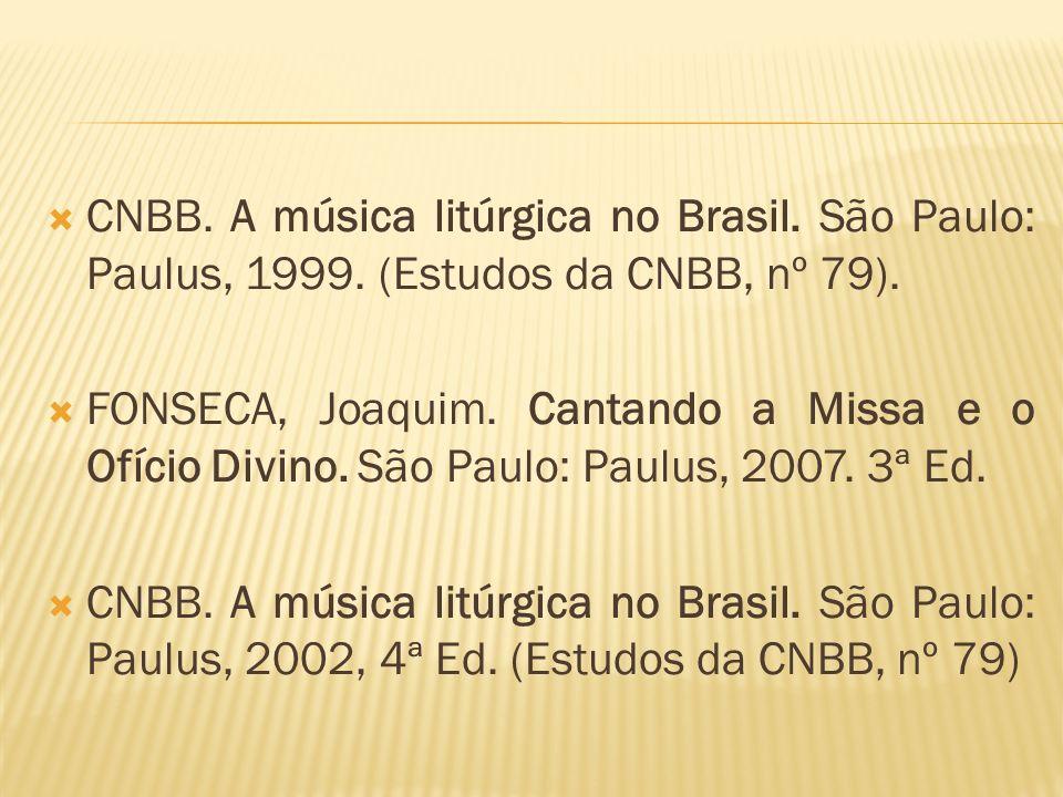 CNBB. A música litúrgica no Brasil. São Paulo: Paulus, 1999