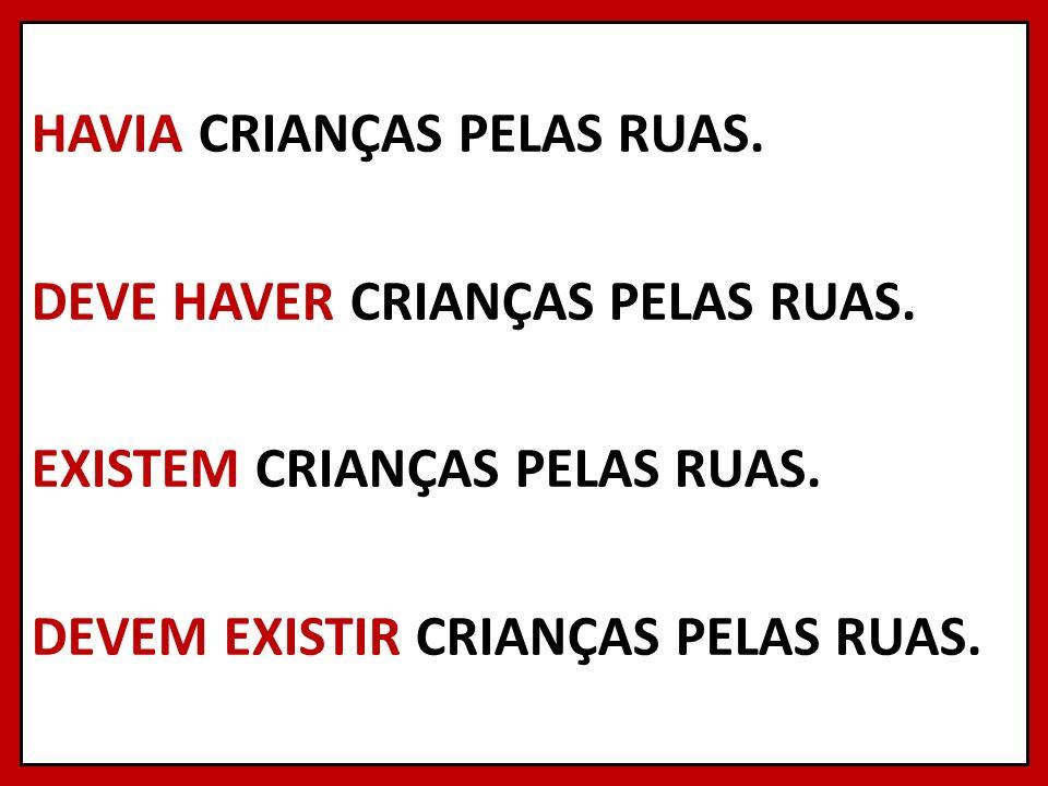 HAVIA CRIANÇAS PELAS RUAS. DEVE HAVER CRIANÇAS PELAS RUAS