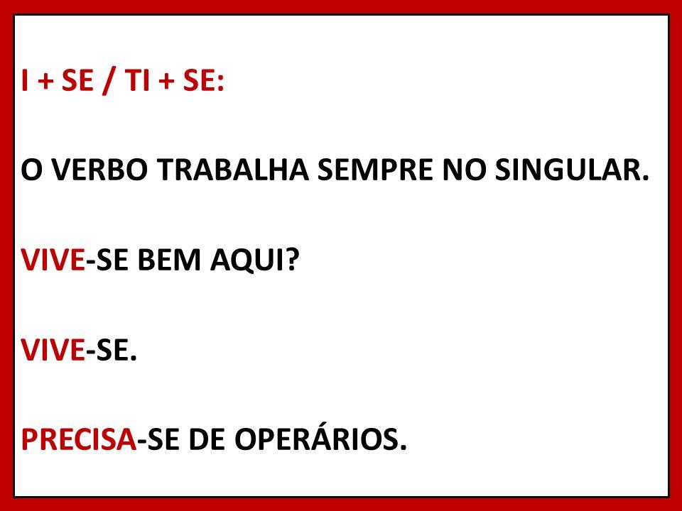 I + SE / TI + SE: O VERBO TRABALHA SEMPRE NO SINGULAR.