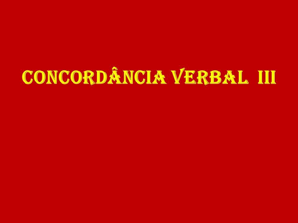 CONCORDÂNCIA VERBAL III