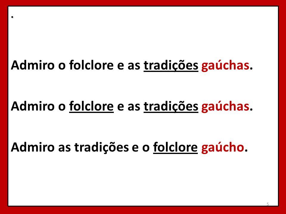 Admiro o folclore e as tradições gaúchas.