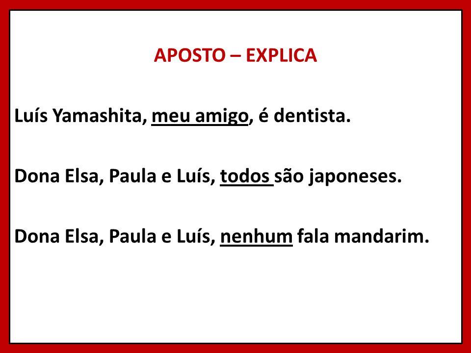 APOSTO – EXPLICA Luís Yamashita, meu amigo, é dentista