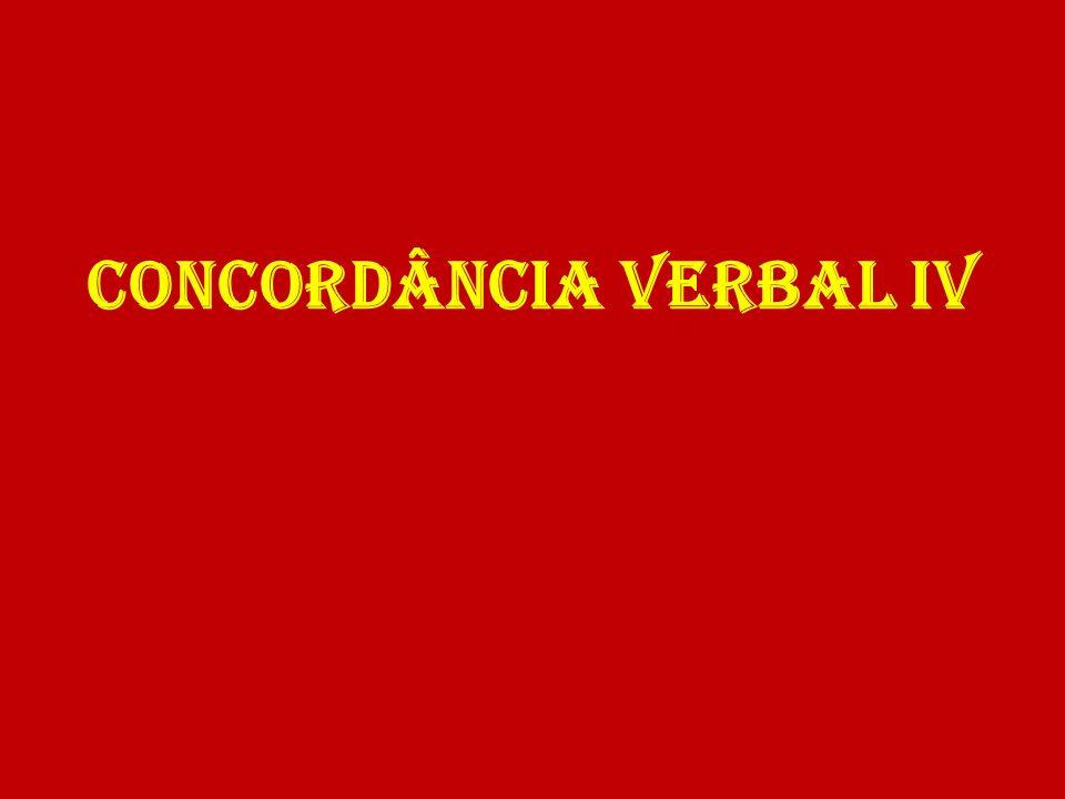 CONCORDÂNCIA VERBAL IV