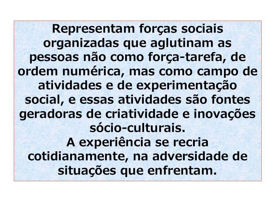 Representam forças sociais organizadas que aglutinam as pessoas não como força-tarefa, de ordem numérica, mas como campo de atividades e de experimentação social, e essas atividades são fontes geradoras de criatividade e inovações sócio-culturais.