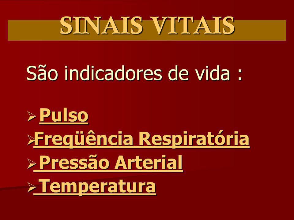 SINAIS VITAIS São indicadores de vida : Pulso Freqüência Respiratória