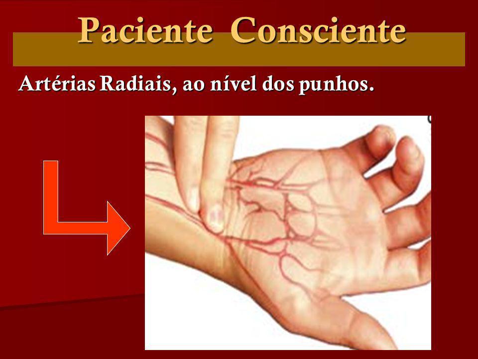Paciente Consciente Artérias Radiais, ao nível dos punhos.