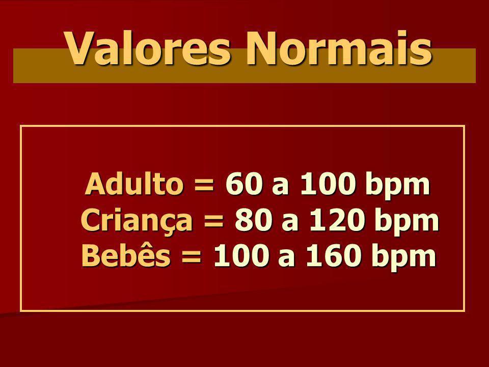 Adulto = 60 a 100 bpm Criança = 80 a 120 bpm Bebês = 100 a 160 bpm