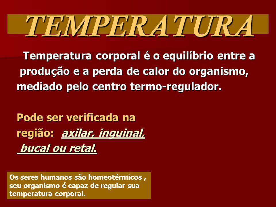 TEMPERATURA Temperatura corporal é o equilíbrio entre a