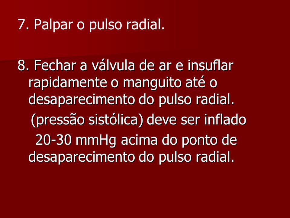 7. Palpar o pulso radial. 8. Fechar a válvula de ar e insuflar rapidamente o manguito até o desaparecimento do pulso radial.