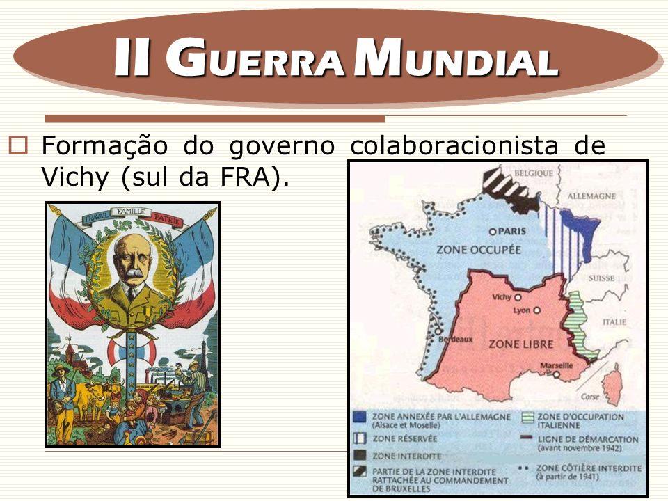 II GUERRA MUNDIAL Formação do governo colaboracionista de Vichy (sul da FRA).