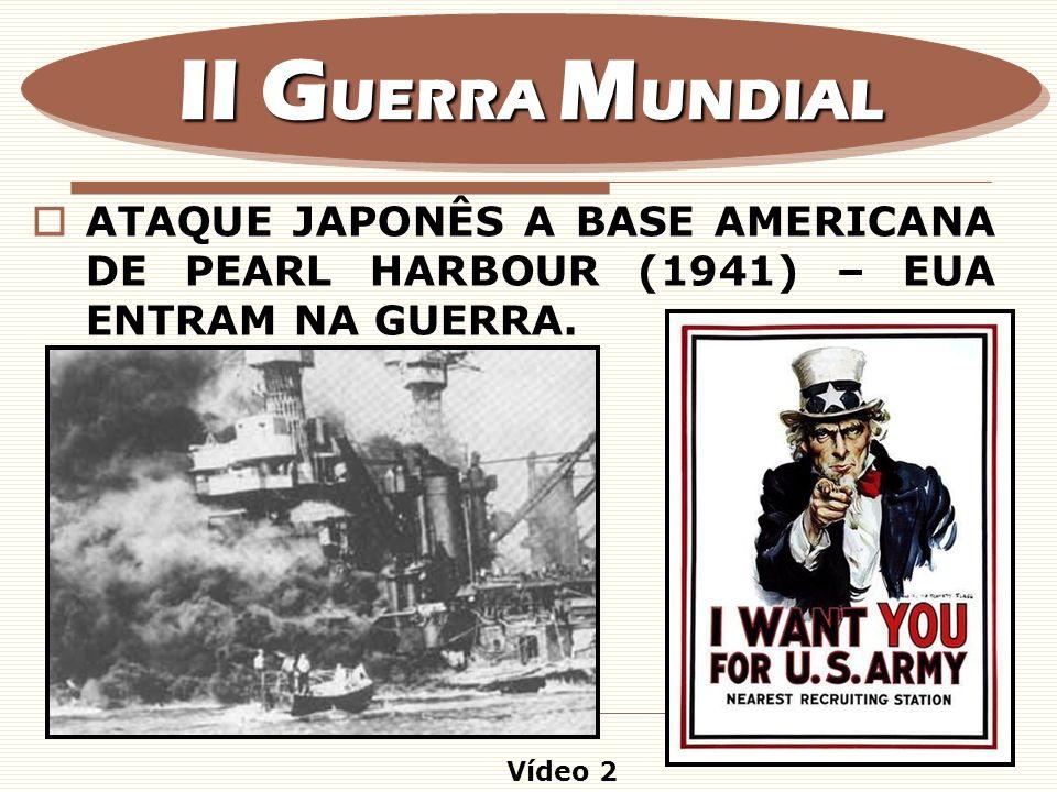 II GUERRA MUNDIAL ATAQUE JAPONÊS A BASE AMERICANA DE PEARL HARBOUR (1941) – EUA ENTRAM NA GUERRA.