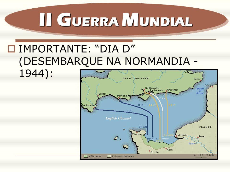 II GUERRA MUNDIAL IMPORTANTE: DIA D (DESEMBARQUE NA NORMANDIA - 1944):
