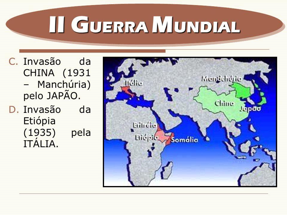 II GUERRA MUNDIAL Invasão da CHINA (1931 – Manchúria) pelo JAPÃO.