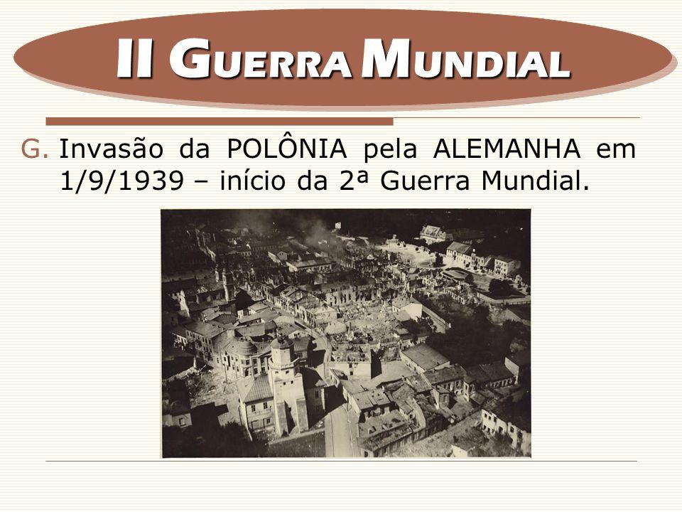 II GUERRA MUNDIAL Invasão da POLÔNIA pela ALEMANHA em 1/9/1939 – início da 2ª Guerra Mundial.