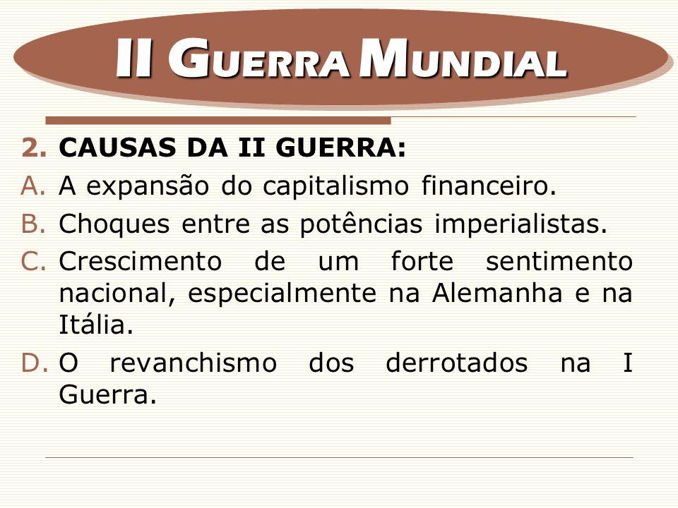 II GUERRA MUNDIAL CAUSAS DA II GUERRA: