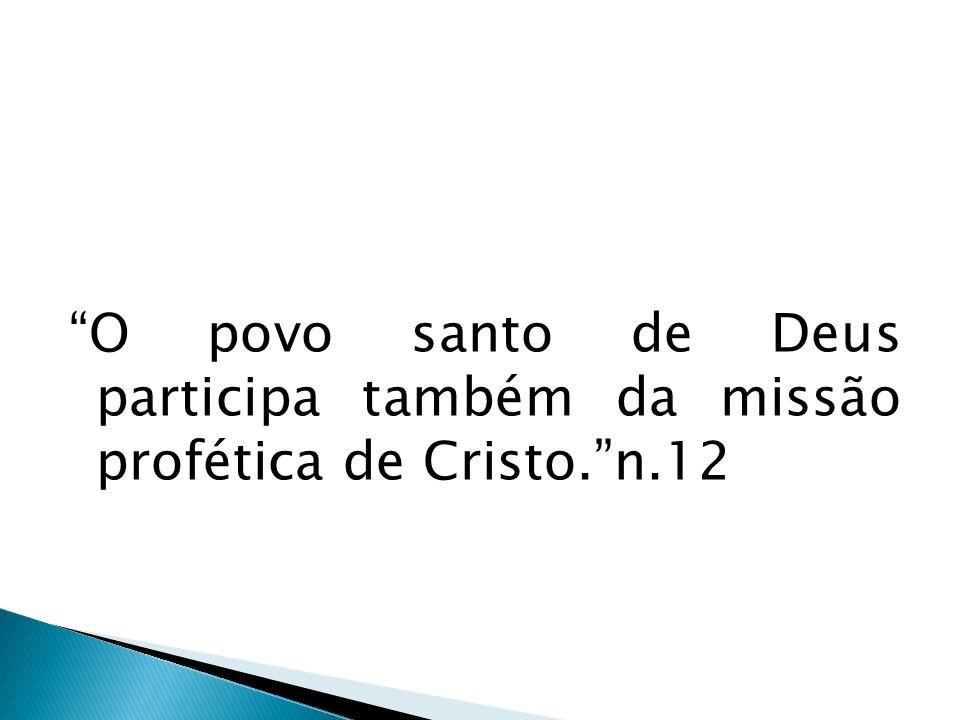 O povo santo de Deus participa também da missão profética de Cristo