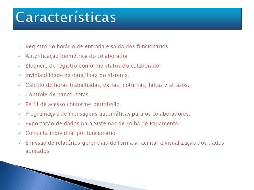 Características Registro do horário de entrada e saída dos funcionários. Autenticação biométrica do colaborador.