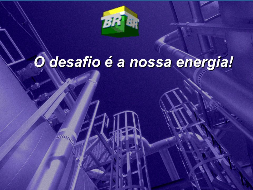 O desafio é a nossa energia!