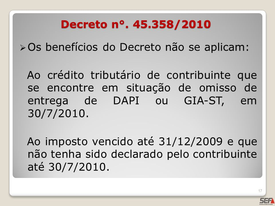 Decreto n°. 45.358/2010Os benefícios do Decreto não se aplicam: