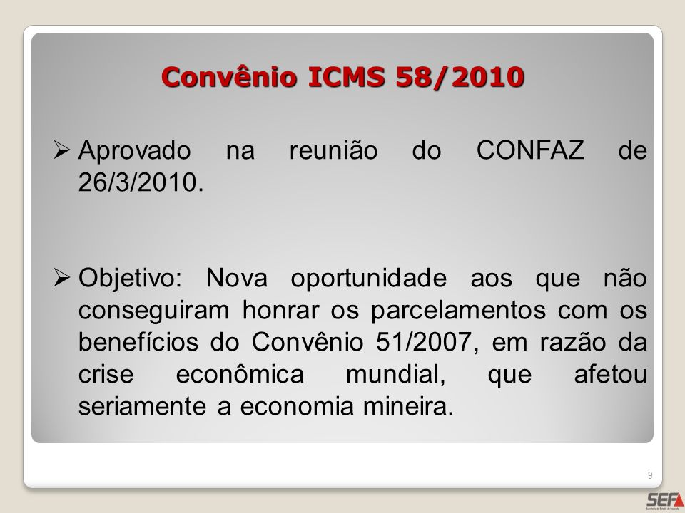 Convênio ICMS 58/2010Aprovado na reunião do CONFAZ de 26/3/2010.