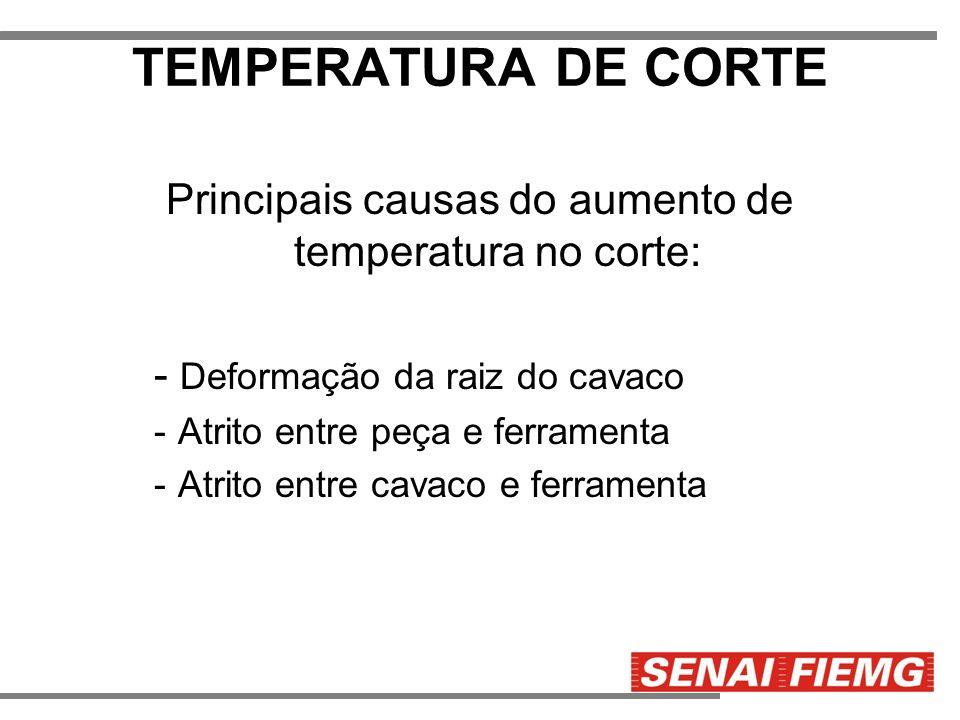 Principais causas do aumento de temperatura no corte: