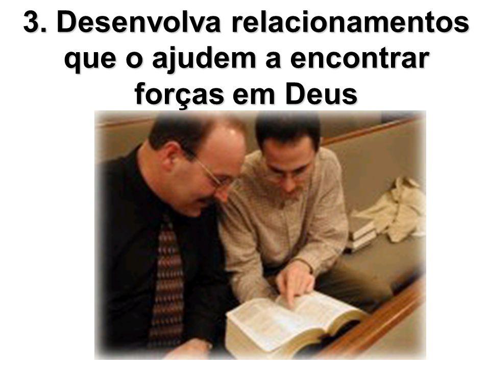 3. Desenvolva relacionamentos que o ajudem a encontrar forças em Deus