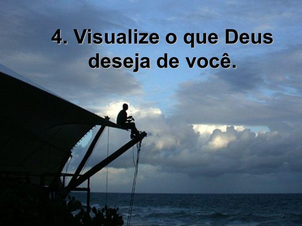 4. Visualize o que Deus deseja de você.