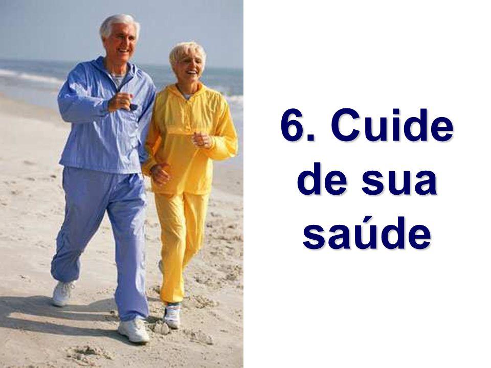 6. Cuide de sua saúde