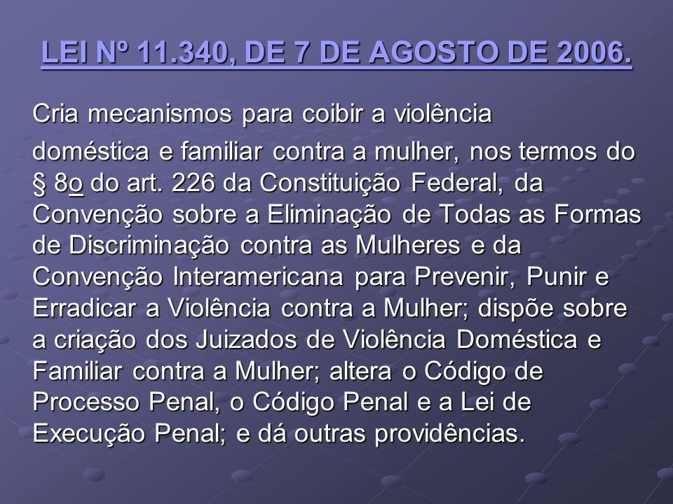 LEI Nº 11.340, DE 7 DE AGOSTO DE 2006. Cria mecanismos para coibir a violência.