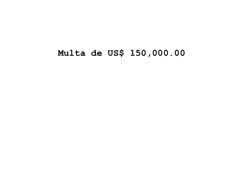 Multa de US$ 150,000.00