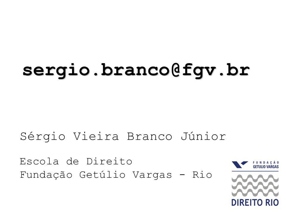 sergio.branco@fgv.br Sérgio Vieira Branco Júnior Escola de Direito
