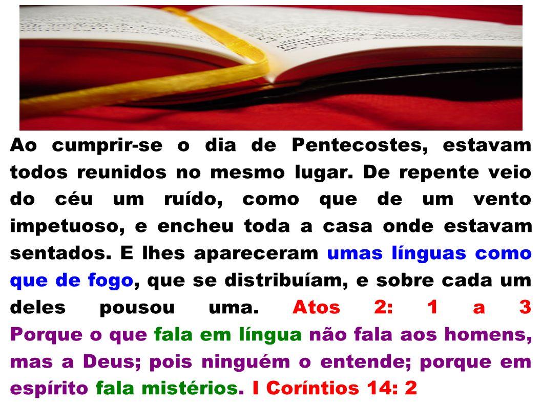 Ao cumprir-se o dia de Pentecostes, estavam todos reunidos no mesmo lugar.