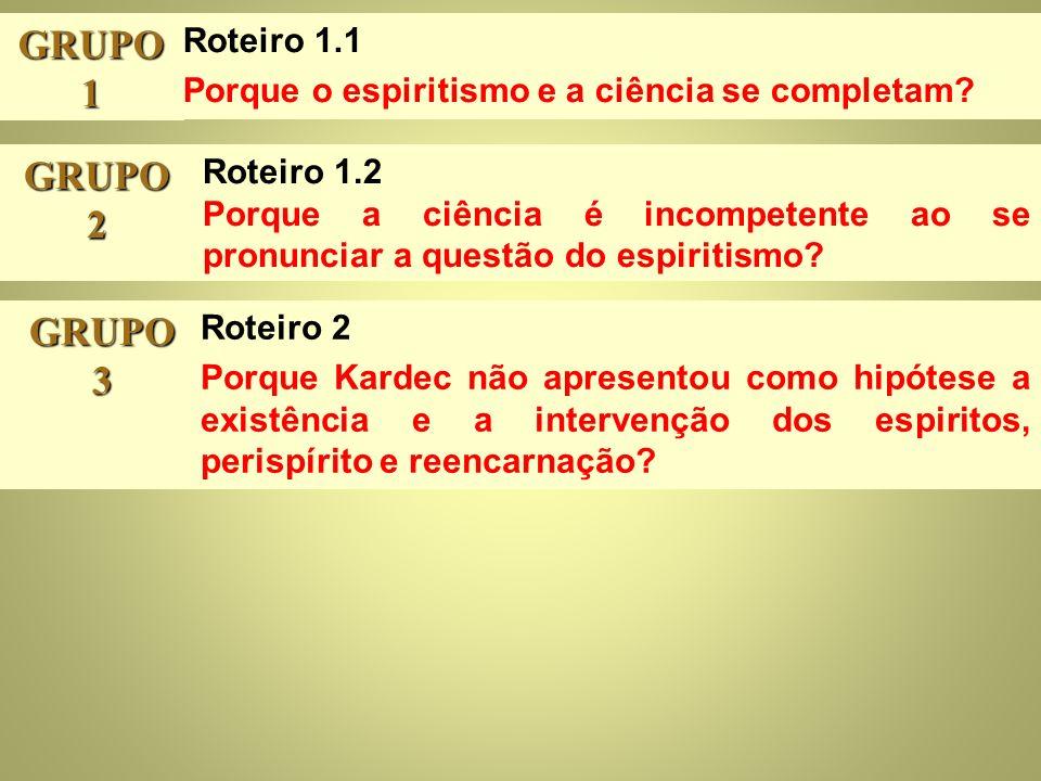 GRUPO 1 GRUPO 2 GRUPO 3 Roteiro 1.1