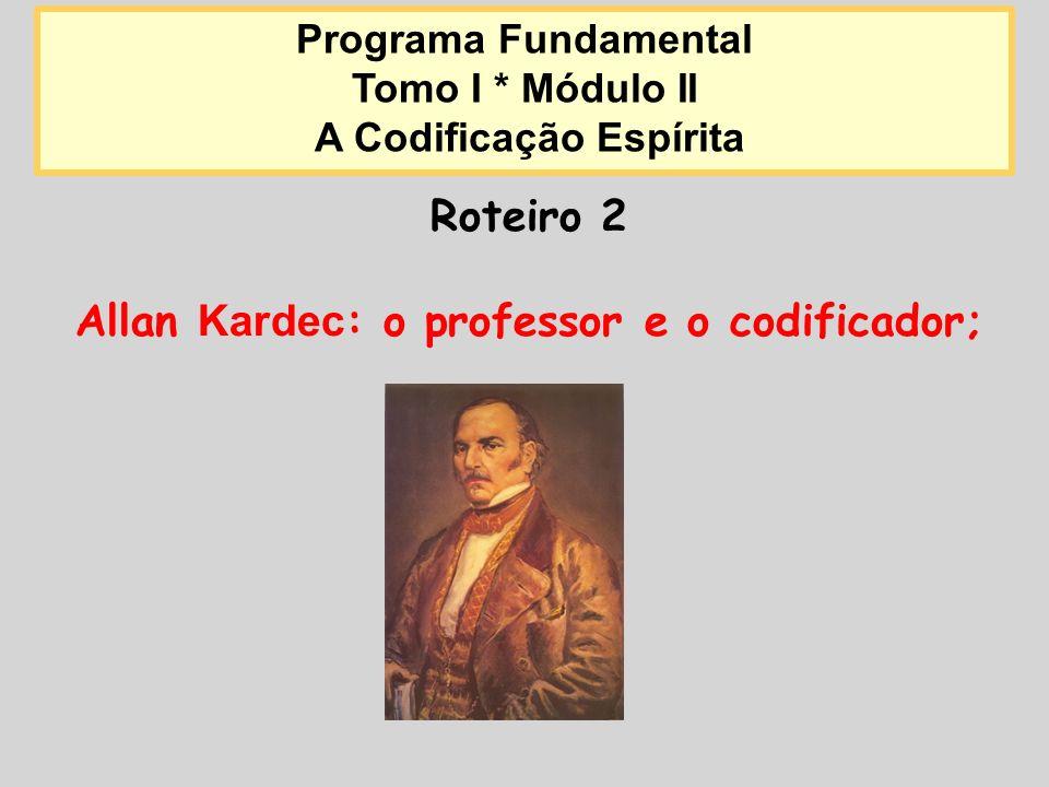 A Codificação Espírita Allan Kardec: o professor e o codificador;