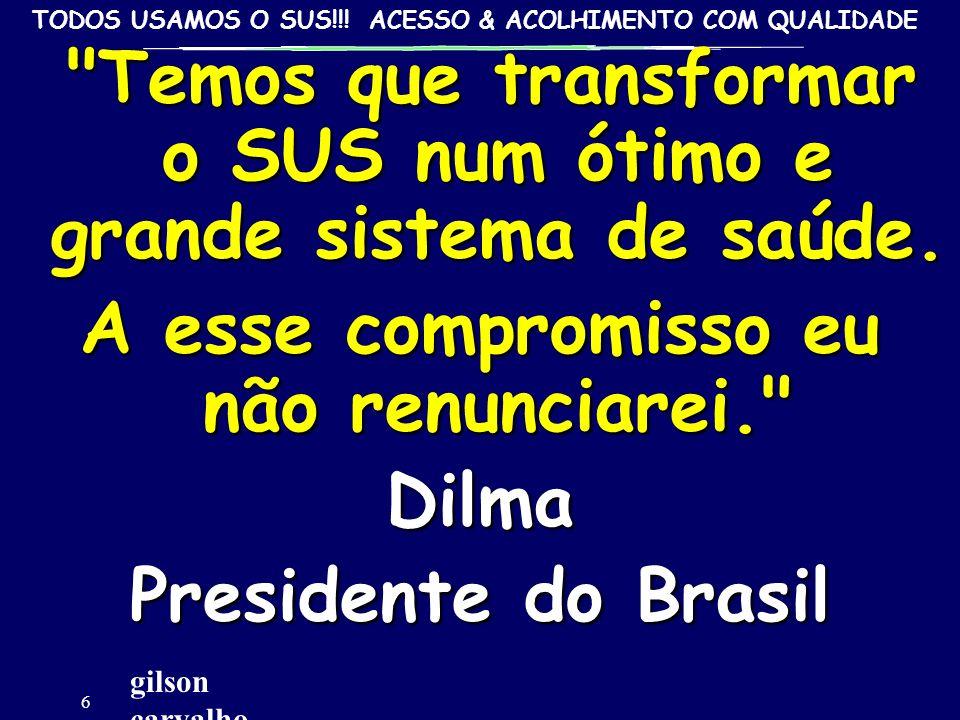 A esse compromisso eu não renunciarei. Dilma Presidente do Brasil