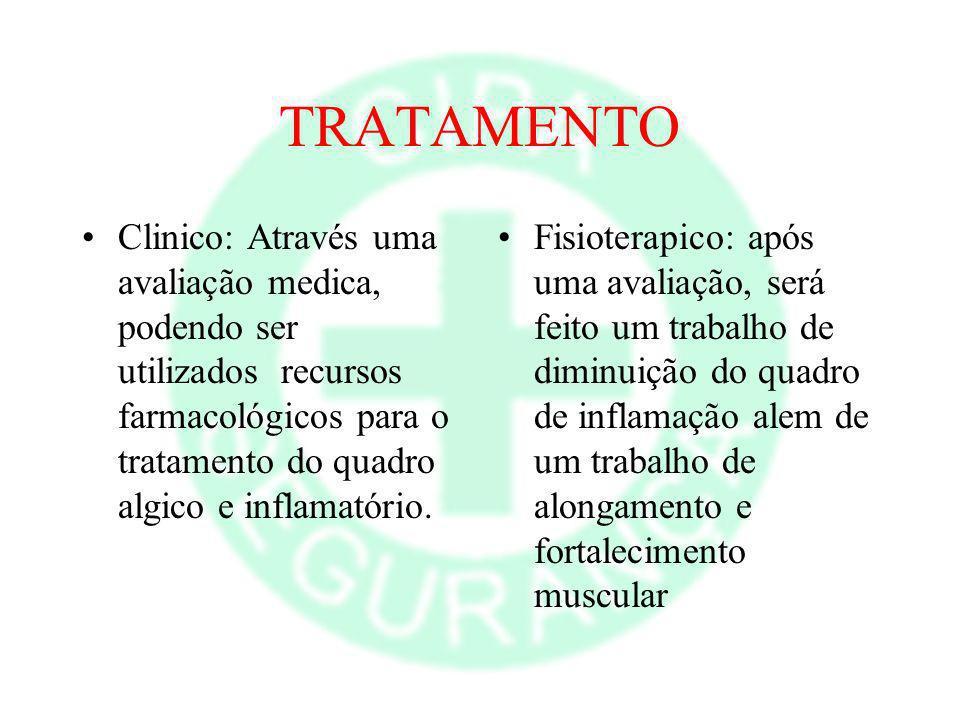 TRATAMENTOClinico: Através uma avaliação medica, podendo ser utilizados recursos farmacológicos para o tratamento do quadro algico e inflamatório.
