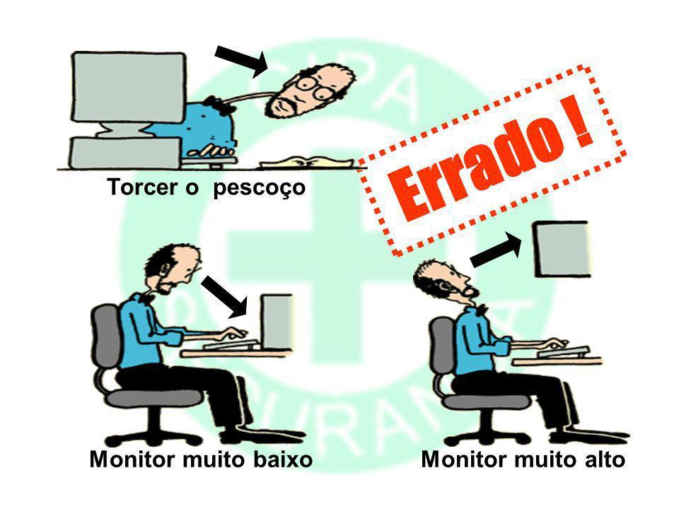 Torcer o pescoço Errado ! Monitor muito alto Monitor muito baixo