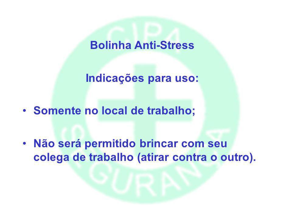Bolinha Anti-StressIndicações para uso: Somente no local de trabalho; Não será permitido brincar com seu colega de trabalho (atirar contra o outro).