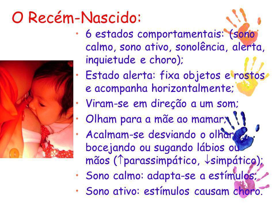 O Recém-Nascido: 6 estados comportamentais: (sono calmo, sono ativo, sonolência, alerta, inquietude e choro);