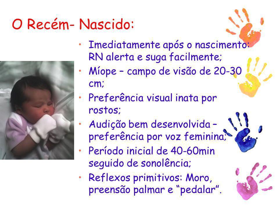O Recém- Nascido: Imediatamente após o nascimento: RN alerta e suga facilmente; Míope – campo de visão de 20-30 cm;