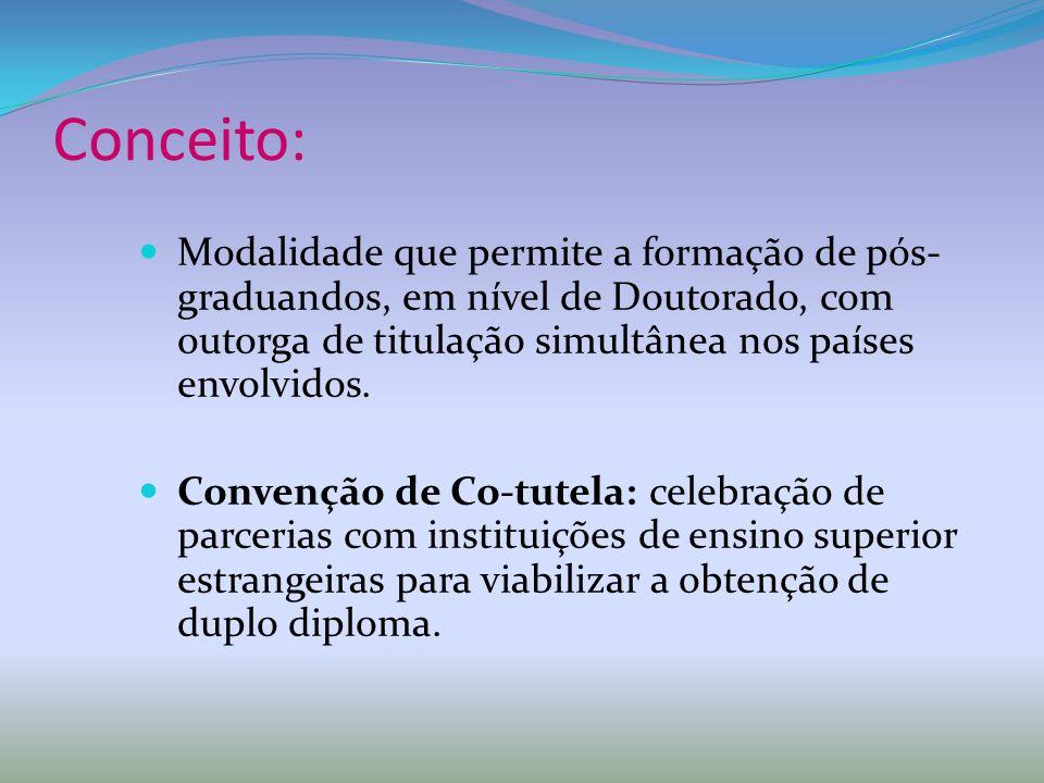 Conceito: Modalidade que permite a formação de pós-graduandos, em nível de Doutorado, com outorga de titulação simultânea nos países envolvidos.