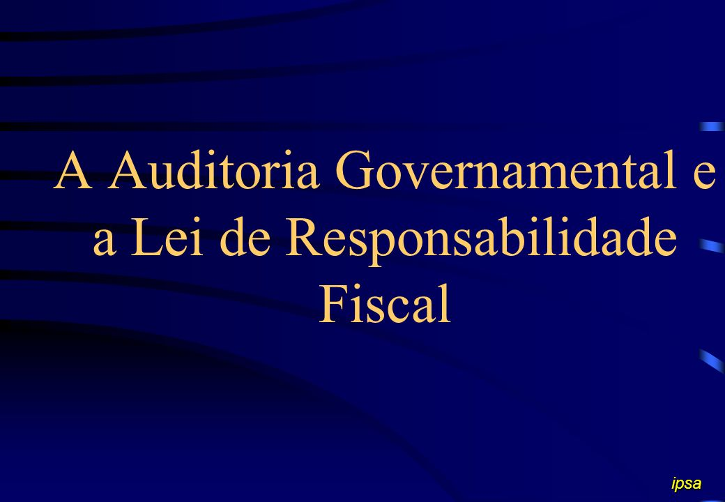 A Auditoria Governamental e a Lei de Responsabilidade Fiscal