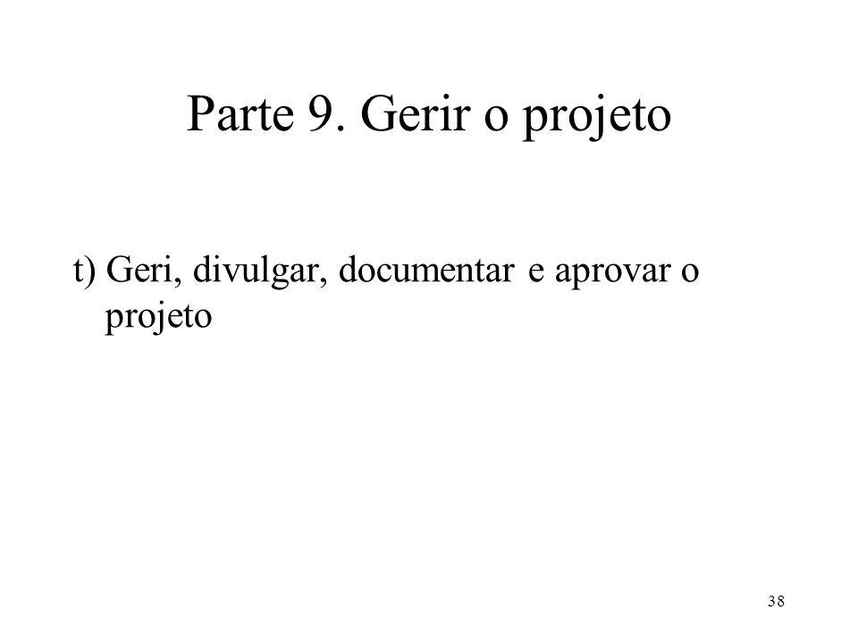 Parte 9. Gerir o projeto t) Geri, divulgar, documentar e aprovar o projeto
