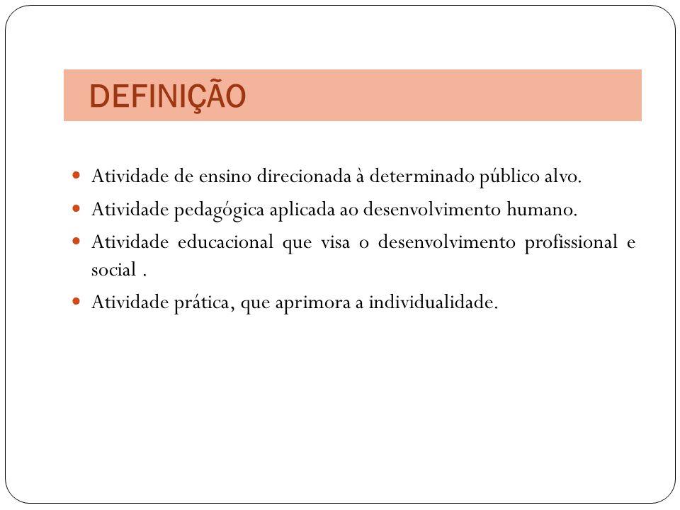 DEFINIÇÃO Atividade de ensino direcionada à determinado público alvo.