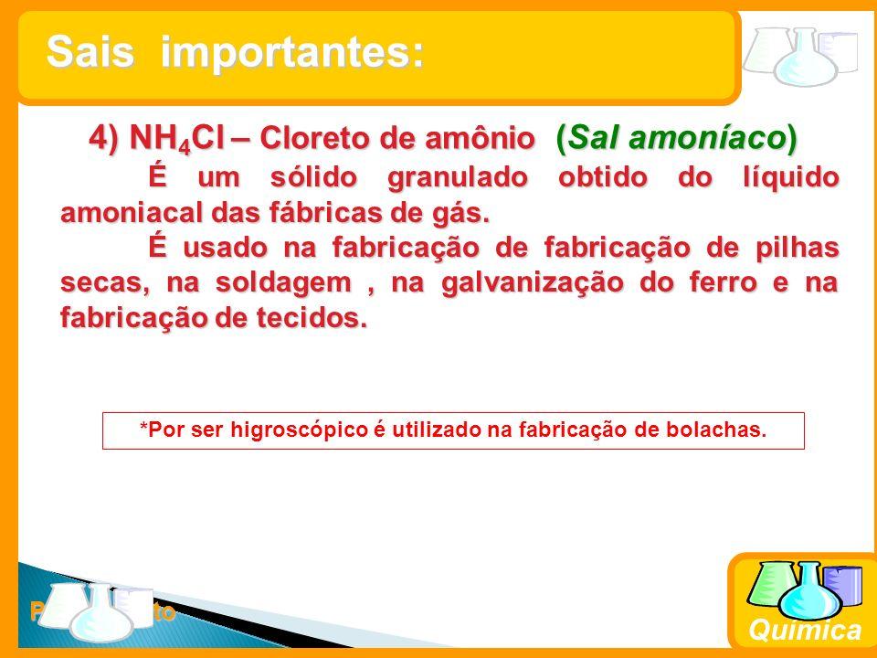 Sais importantes: 4) NH4Cl – Cloreto de amônio (Sal amoníaco)