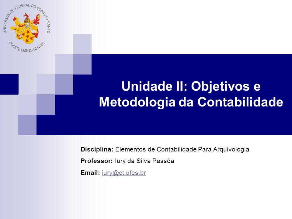 Unidade II: Objetivos e Metodologia da Contabilidade