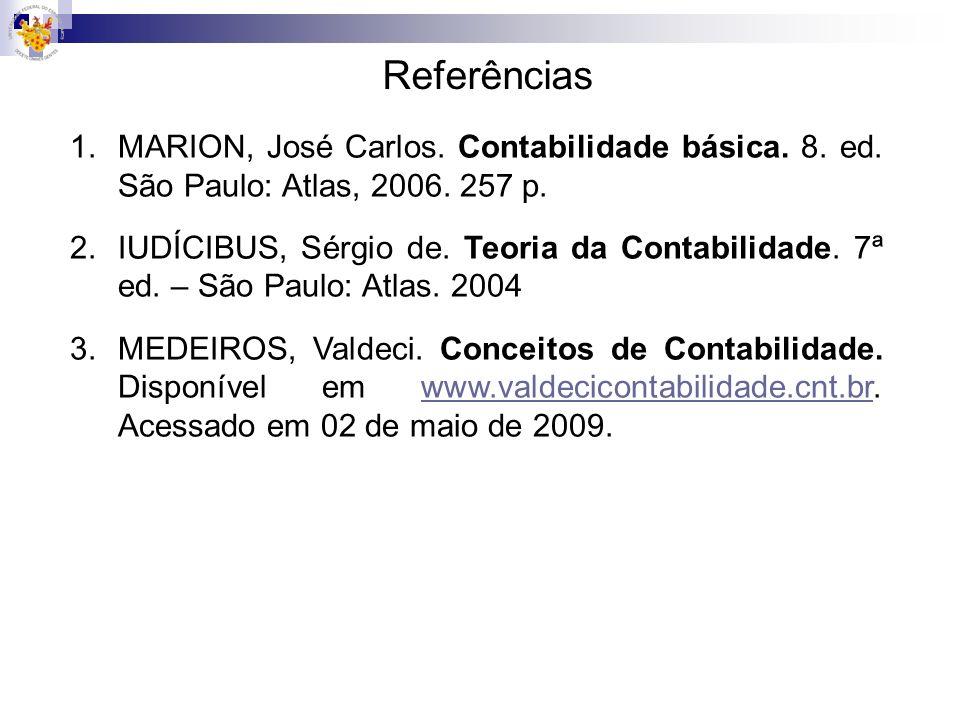 Referências MARION, José Carlos. Contabilidade básica. 8. ed. São Paulo: Atlas, 2006. 257 p.