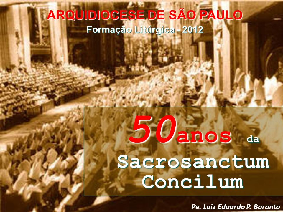 ARQUIDIOCESE DE SÃO PAULO 50anos da Sacrosanctum Concilum